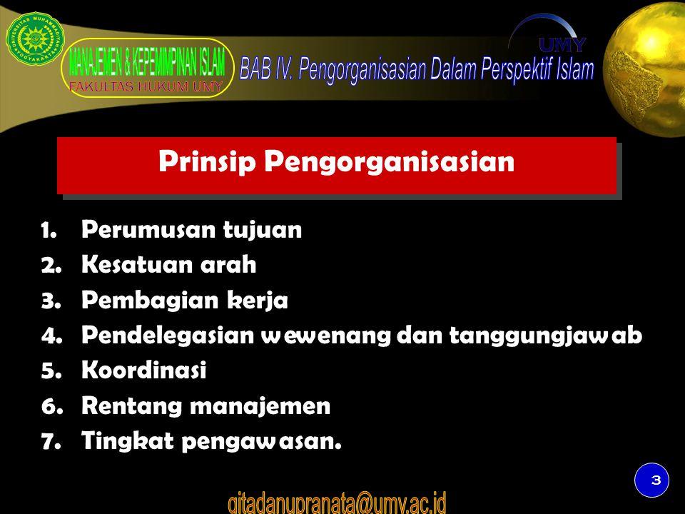 3 Prinsip Pengorganisasian 1.Perumusan tujuan 2.Kesatuan arah 3.Pembagian kerja 4.Pendelegasian wewenang dan tanggungjawab 5.Koordinasi 6.Rentang mana