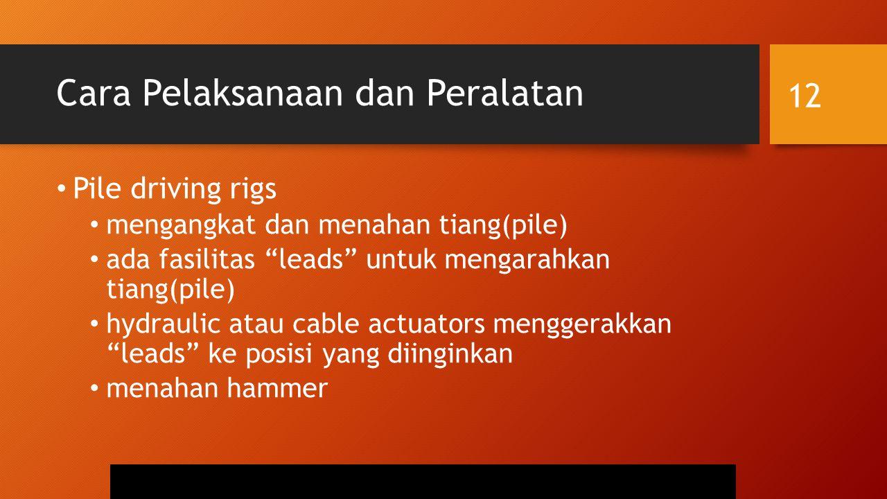 """Cara Pelaksanaan dan Peralatan Pile driving rigs mengangkat dan menahan tiang(pile) ada fasilitas """"leads"""" untuk mengarahkan tiang(pile) hydraulic atau"""