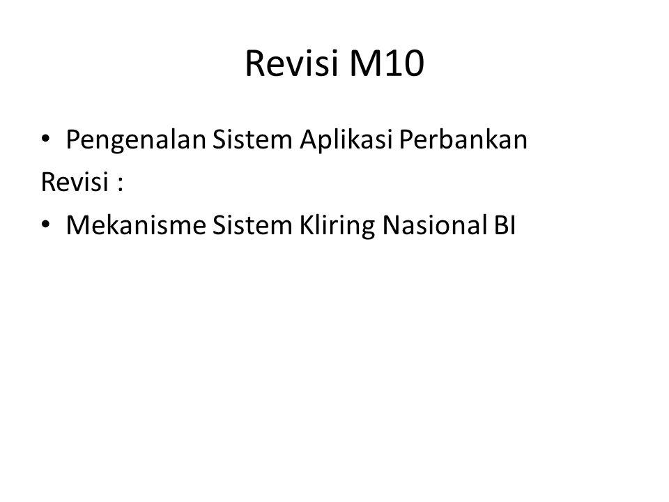 Revisi M10 Pengenalan Sistem Aplikasi Perbankan Revisi : Mekanisme Sistem Kliring Nasional BI