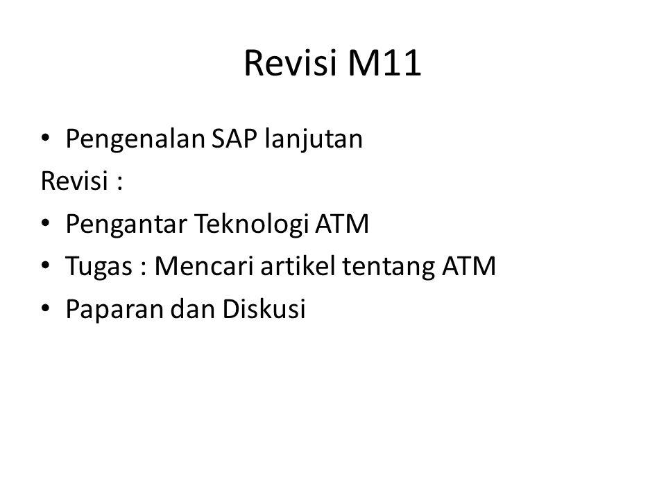 Revisi M11 Pengenalan SAP lanjutan Revisi : Pengantar Teknologi ATM Tugas : Mencari artikel tentang ATM Paparan dan Diskusi