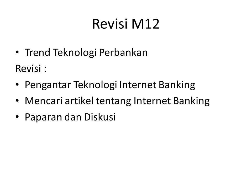 Revisi M12 Trend Teknologi Perbankan Revisi : Pengantar Teknologi Internet Banking Mencari artikel tentang Internet Banking Paparan dan Diskusi