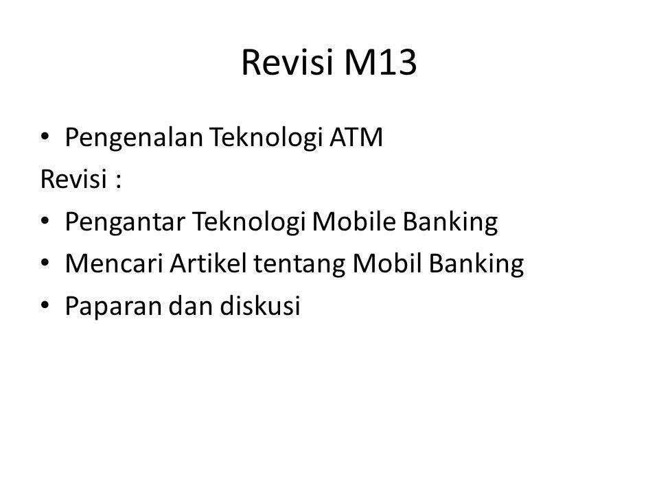Revisi M13 Pengenalan Teknologi ATM Revisi : Pengantar Teknologi Mobile Banking Mencari Artikel tentang Mobil Banking Paparan dan diskusi