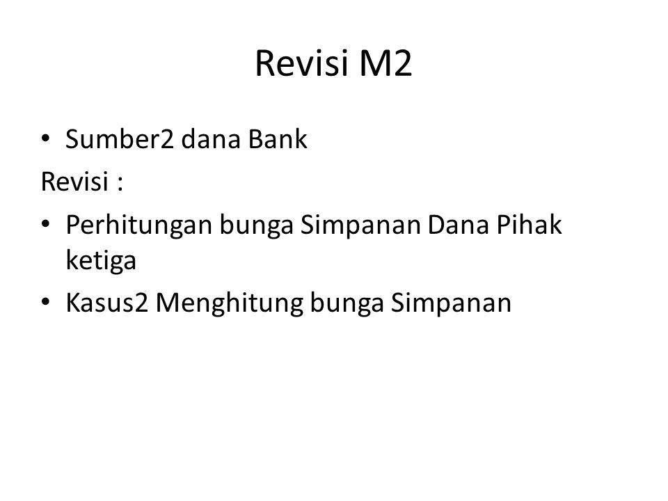 Revisi M2 Sumber2 dana Bank Revisi : Perhitungan bunga Simpanan Dana Pihak ketiga Kasus2 Menghitung bunga Simpanan