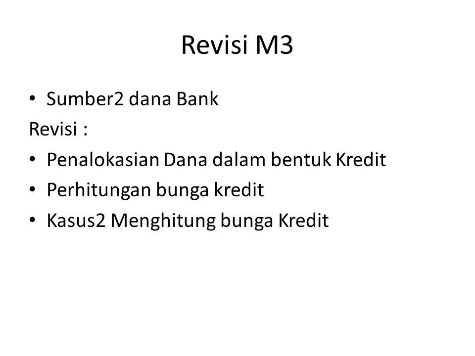 Revisi M3 Sumber2 dana Bank Revisi : Penalokasian Dana dalam bentuk Kredit Perhitungan bunga kredit Kasus2 Menghitung bunga Kredit