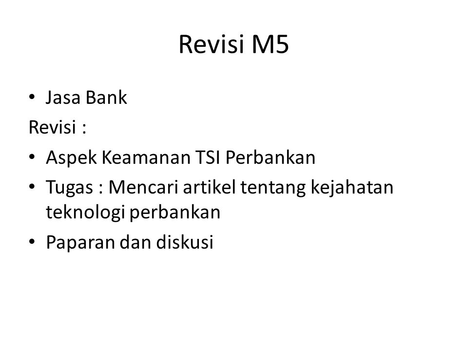 Revisi M5 Jasa Bank Revisi : Aspek Keamanan TSI Perbankan Tugas : Mencari artikel tentang kejahatan teknologi perbankan Paparan dan diskusi