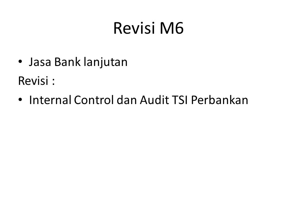 Revisi M6 Jasa Bank lanjutan Revisi : Internal Control dan Audit TSI Perbankan
