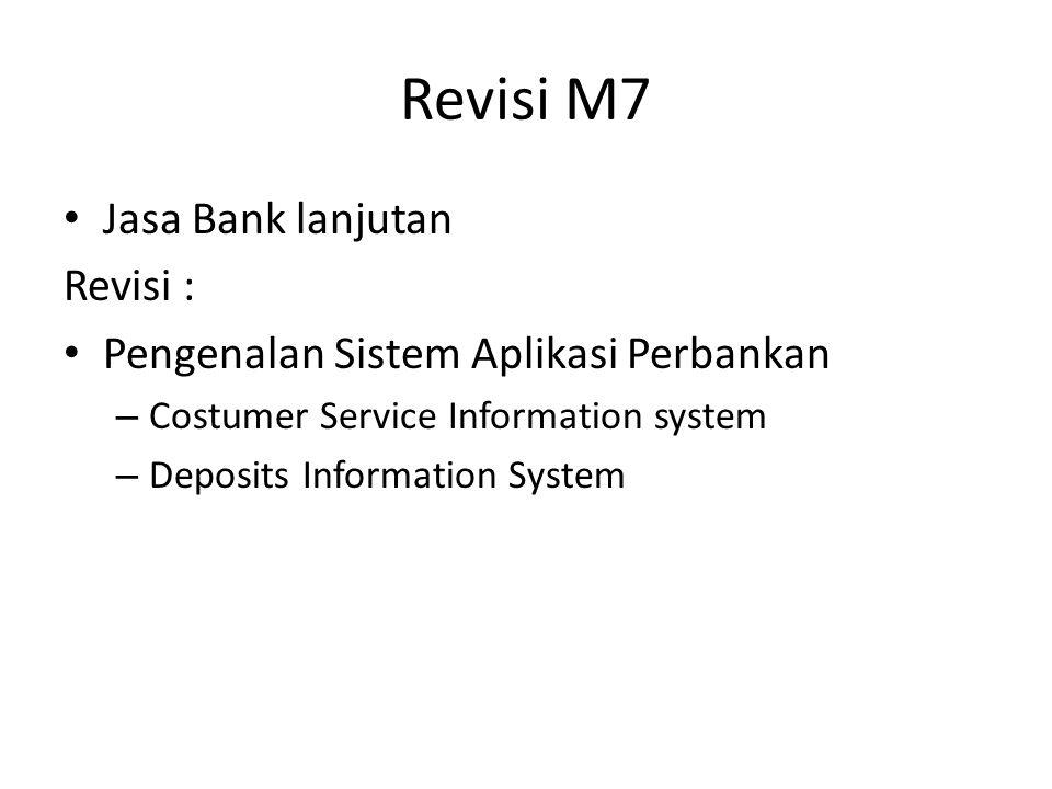 Revisi M7 Jasa Bank lanjutan Revisi : Pengenalan Sistem Aplikasi Perbankan – Costumer Service Information system – Deposits Information System