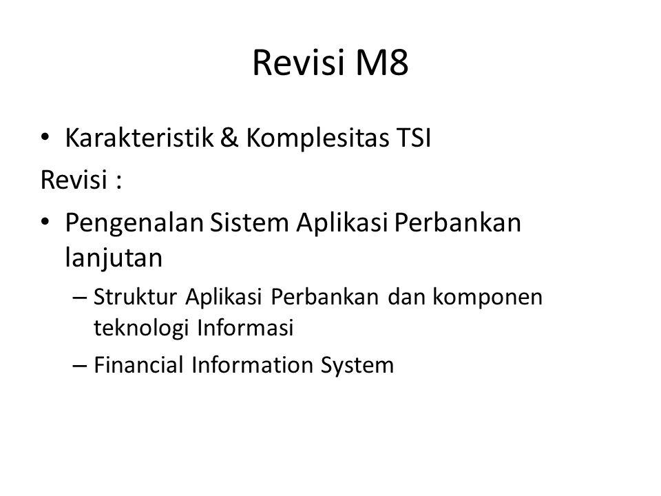 Revisi M8 Karakteristik & Komplesitas TSI Revisi : Pengenalan Sistem Aplikasi Perbankan lanjutan – Struktur Aplikasi Perbankan dan komponen teknologi