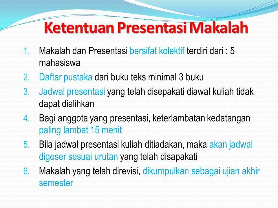 1. Makalah dan Presentasi bersifat kolektif terdiri dari : 5 mahasiswa 2. Daftar pustaka dari buku teks minimal 3 buku 3. Jadwal presentasi yang telah