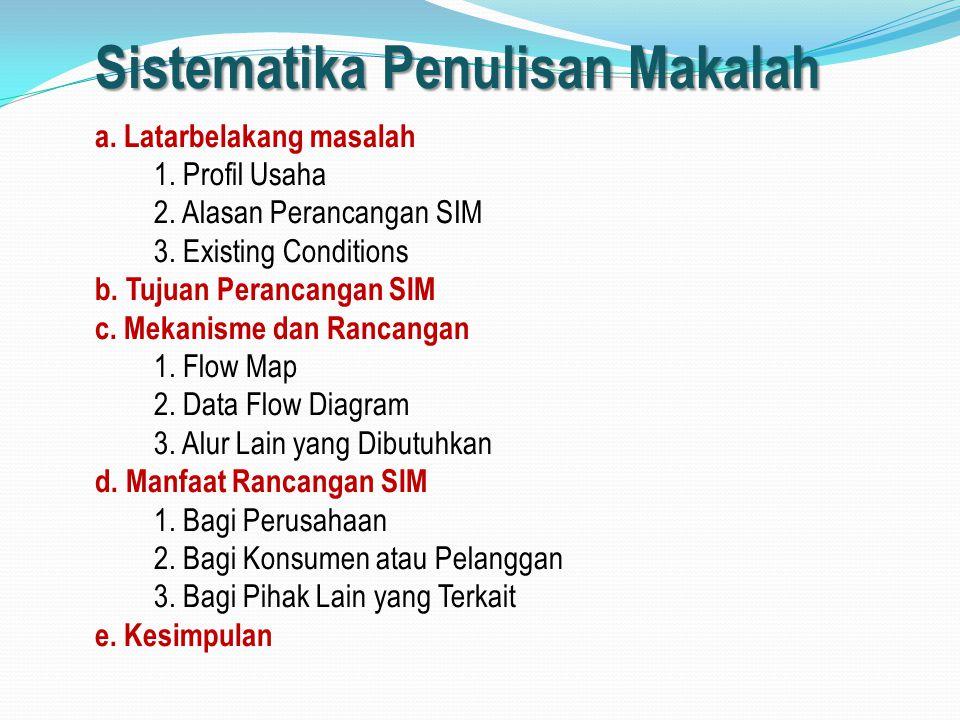 Sistematika Penulisan Makalah a. Latarbelakang masalah 1. Profil Usaha 2. Alasan Perancangan SIM 3. Existing Conditions b. Tujuan Perancangan SIM c. M