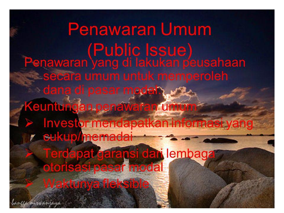 Penawaran Umum (Public Issue) Penawaran yang di lakukan peusahaan secara umum untuk memperoleh dana di pasar modal. Keuntungan penawaran umum  Invest