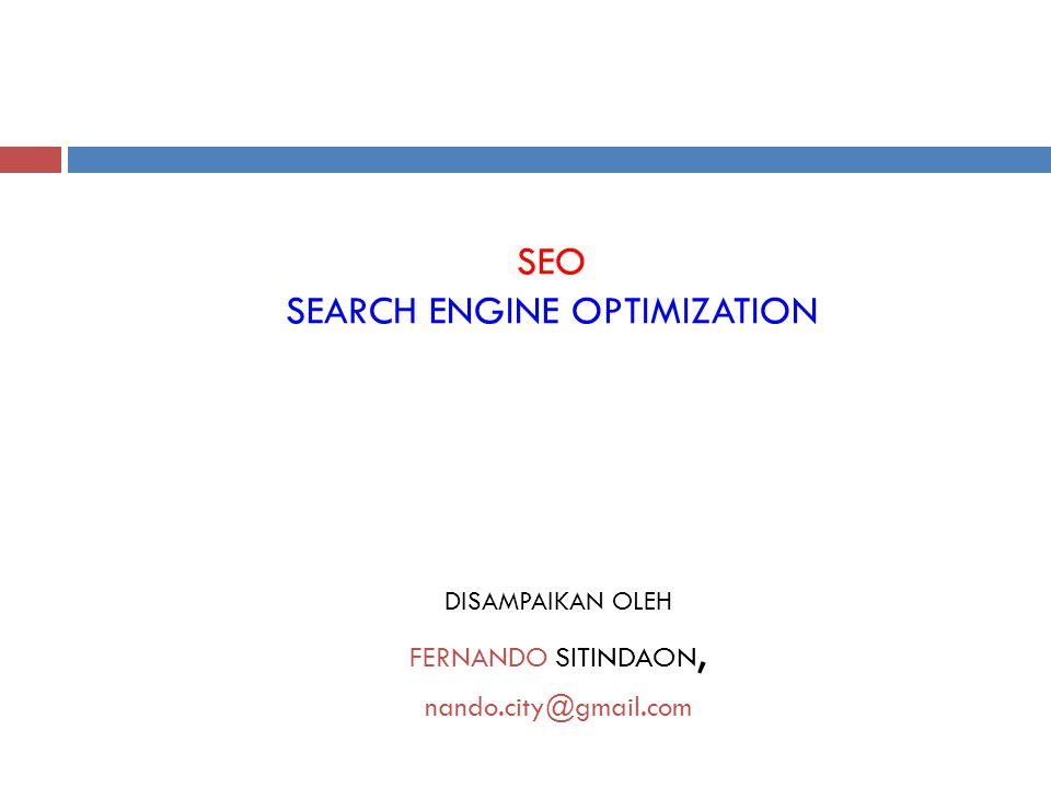 DEFINISI SEO  SEO (Search Engine Opimization) dalam artian bahasa Indonesia praktisnya adalah suatu pengetahuan yang mempelajari cara-cara supaya sebuah website atau blog dengan isi atau content tertentu atau tema tertentu bisa terlacak atau terindeks semaksimal mungkin di search engine atau mesin pencari seperti google search, yahoo search,msn search, di dunia web atau internet (www.free-7.net)