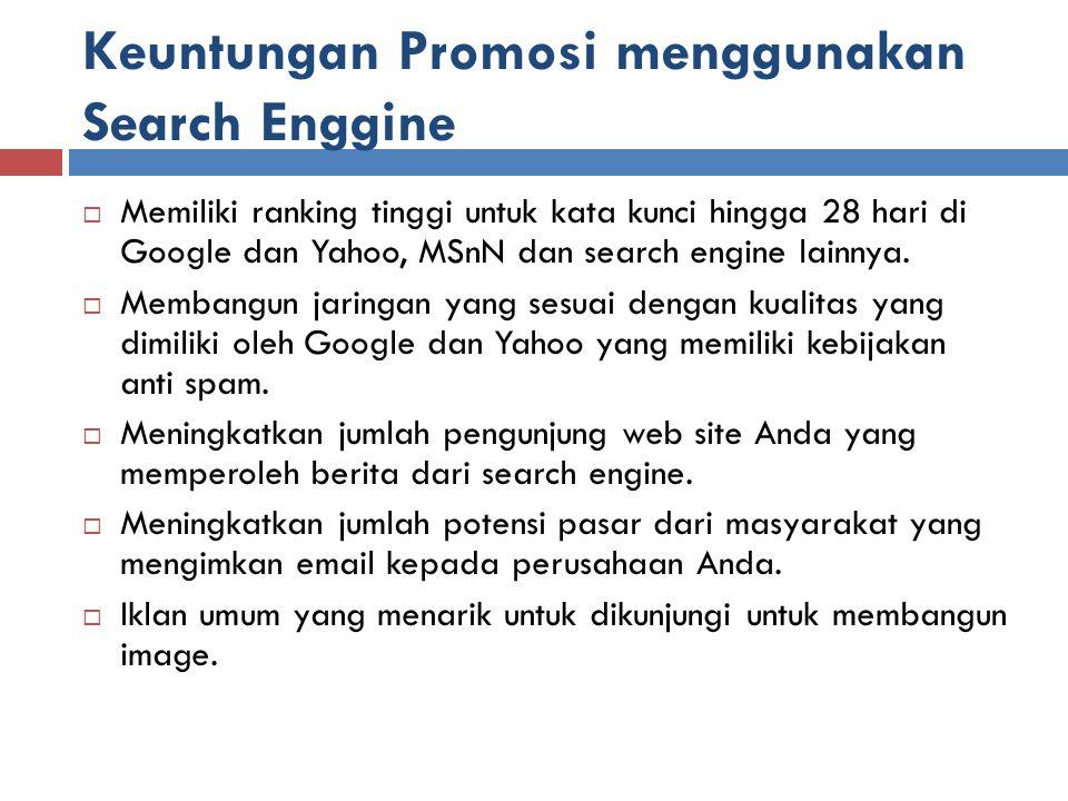 Keuntungan Promosi menggunakan Search Enggine  Memiliki ranking tinggi untuk kata kunci hingga 28 hari di Google dan Yahoo, MSnN dan search engine la