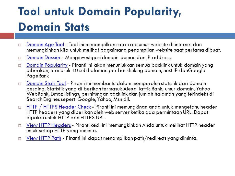 Tool untuk Domain Popularity, Domain Stats  Domain Age Tool - Tool ini menampilkan rata-rata umur website di internet dan memungkinkan kita untuk mel