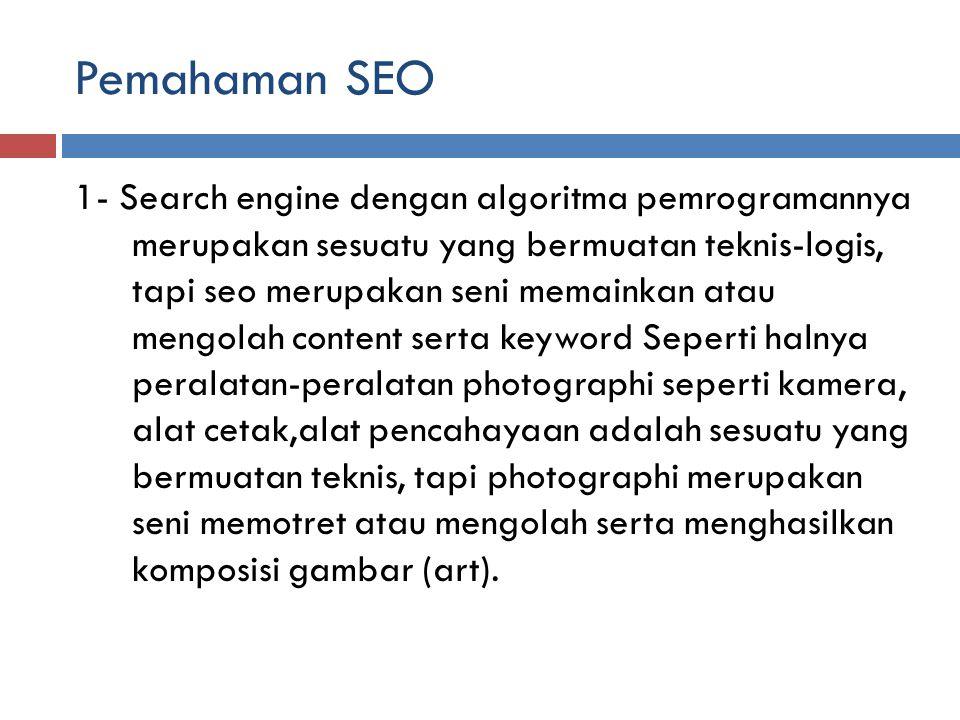 Pemahaman SEO 1- Search engine dengan algoritma pemrogramannya merupakan sesuatu yang bermuatan teknis-logis, tapi seo merupakan seni memainkan atau m