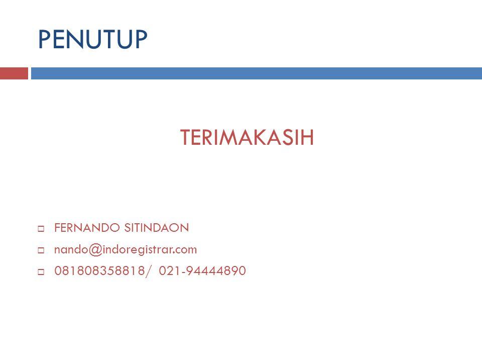 PENUTUP TERIMAKASIH  FERNANDO SITINDAON  nando@indoregistrar.com  081808358818/ 021-94444890