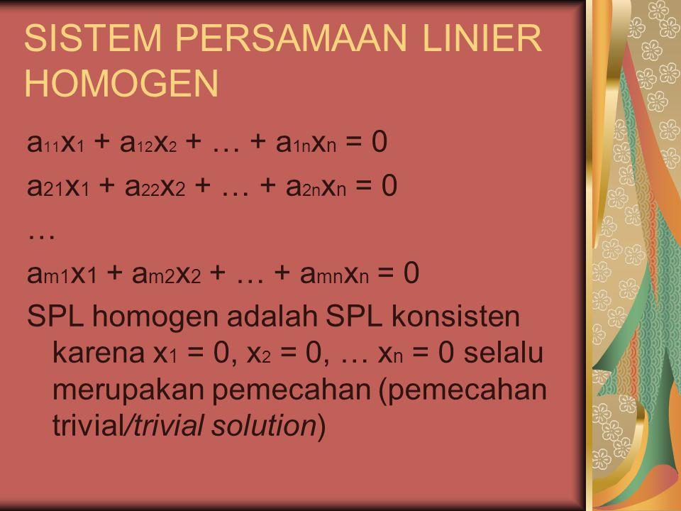 SISTEM PERSAMAAN LINIER HOMOGEN a 11 x 1 + a 12 x 2 + … + a 1n x n = 0 a 21 x 1 + a 22 x 2 + … + a 2n x n = 0 … a m1 x 1 + a m2 x 2 + … + a mn x n = 0