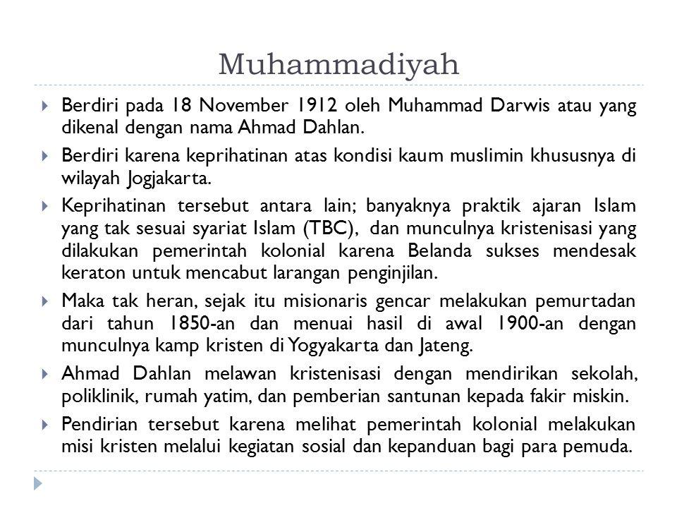 Muhammadiyah  Berdiri pada 18 November 1912 oleh Muhammad Darwis atau yang dikenal dengan nama Ahmad Dahlan.  Berdiri karena keprihatinan atas kondi
