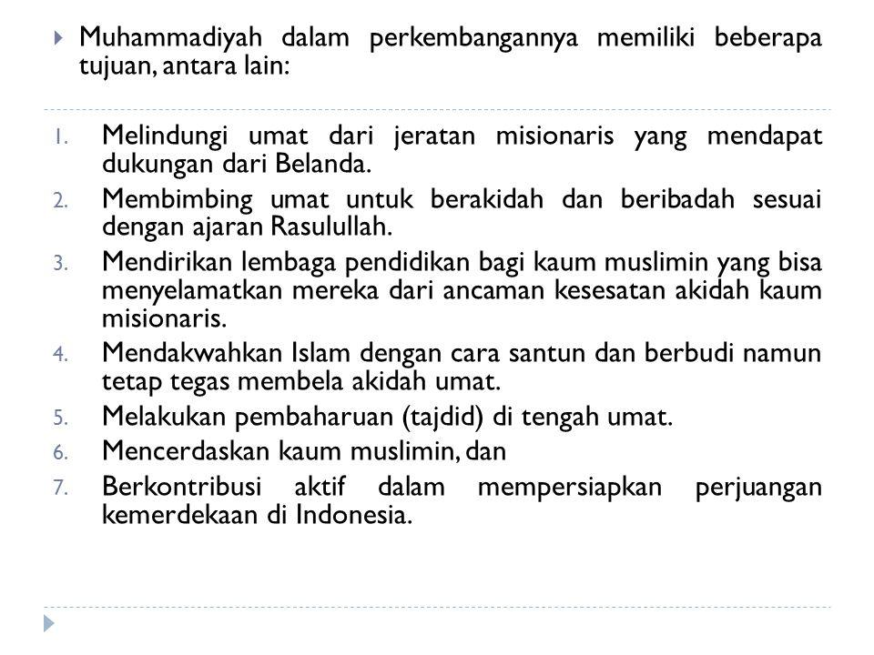  Muhammadiyah dalam perkembangannya memiliki beberapa tujuan, antara lain: 1.