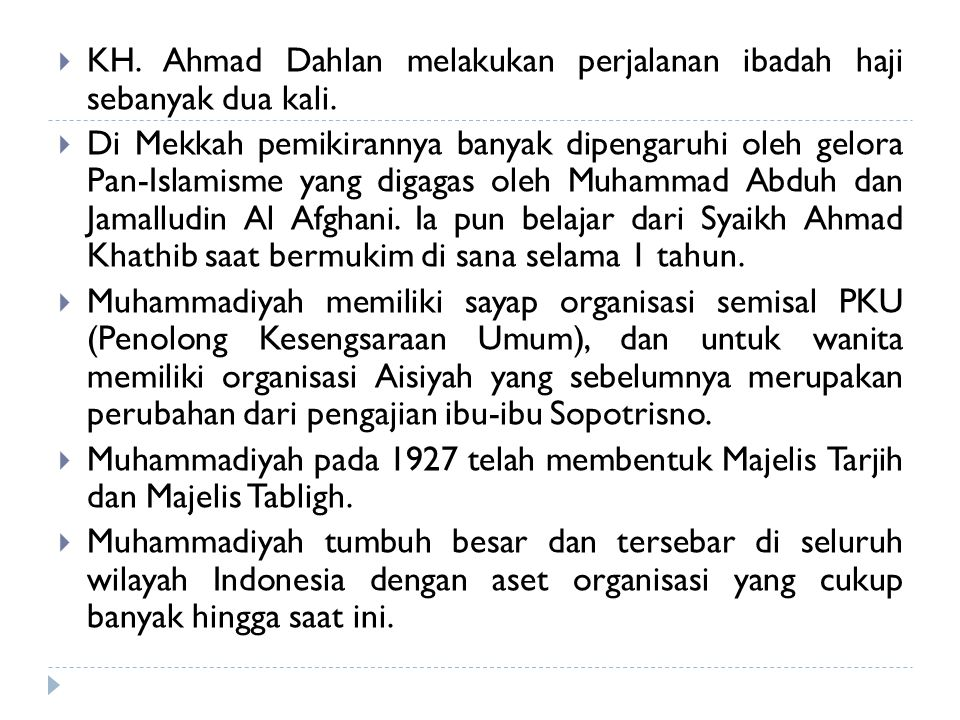  KH. Ahmad Dahlan melakukan perjalanan ibadah haji sebanyak dua kali.  Di Mekkah pemikirannya banyak dipengaruhi oleh gelora Pan-Islamisme yang diga