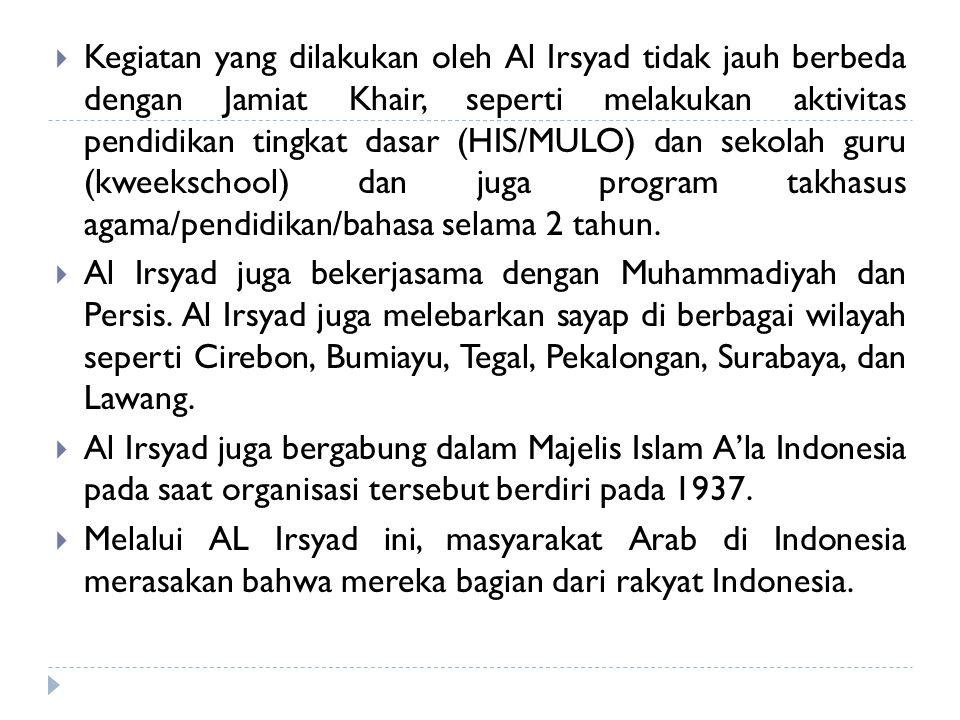  Kegiatan yang dilakukan oleh Al Irsyad tidak jauh berbeda dengan Jamiat Khair, seperti melakukan aktivitas pendidikan tingkat dasar (HIS/MULO) dan s