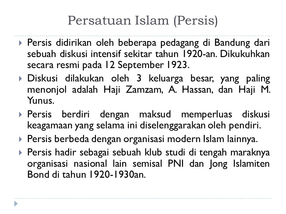 Persatuan Islam (Persis)  Persis didirikan oleh beberapa pedagang di Bandung dari sebuah diskusi intensif sekitar tahun 1920-an. Dikukuhkan secara re