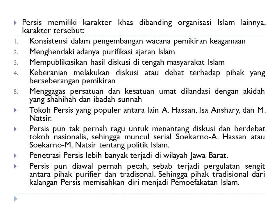  Persis memiliki karakter khas dibanding organisasi Islam lainnya, karakter tersebut: 1. Konsistensi dalam pengembangan wacana pemikiran keagamaan 2.