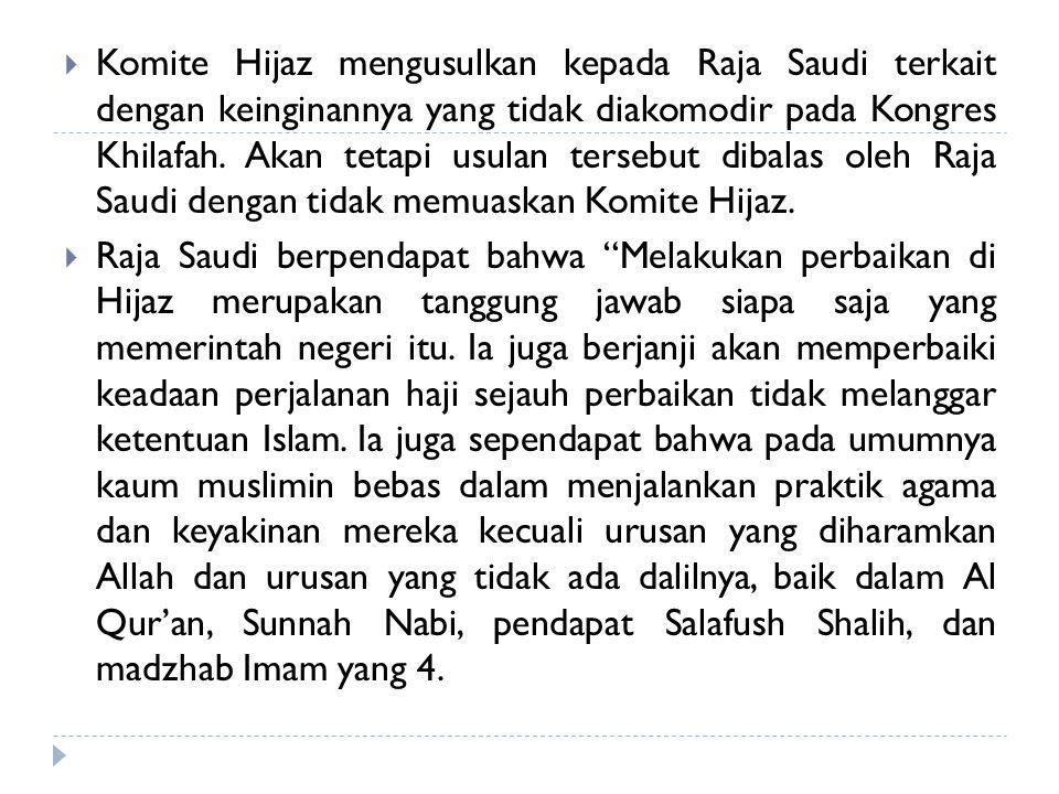  Komite Hijaz mengusulkan kepada Raja Saudi terkait dengan keinginannya yang tidak diakomodir pada Kongres Khilafah. Akan tetapi usulan tersebut diba
