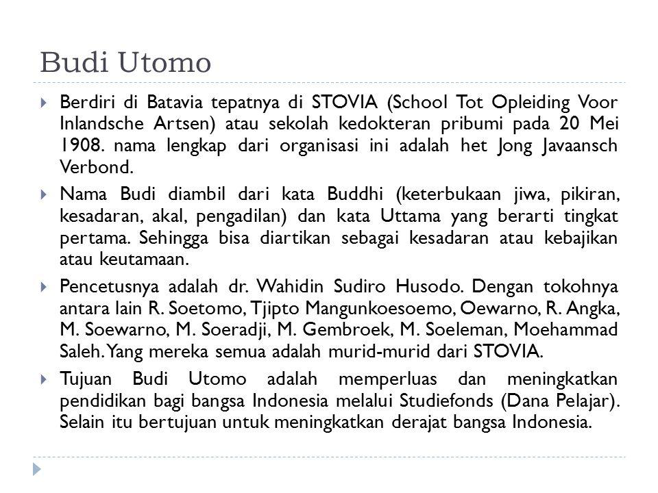 Budi Utomo  Berdiri di Batavia tepatnya di STOVIA (School Tot Opleiding Voor Inlandsche Artsen) atau sekolah kedokteran pribumi pada 20 Mei 1908. nam