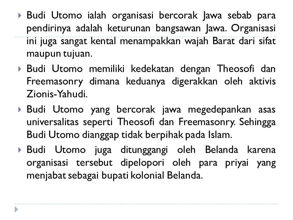  Budi Utomo ialah organisasi bercorak Jawa sebab para pendirinya adalah keturunan bangsawan Jawa. Organisasi ini juga sangat kental menampakkan wajah