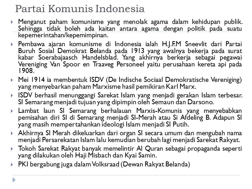 Partai Komunis Indonesia  Menganut paham komunisme yang menolak agama dalam kehidupan publik. Sehingga tidak boleh ada kaitan antara agama dengan pol