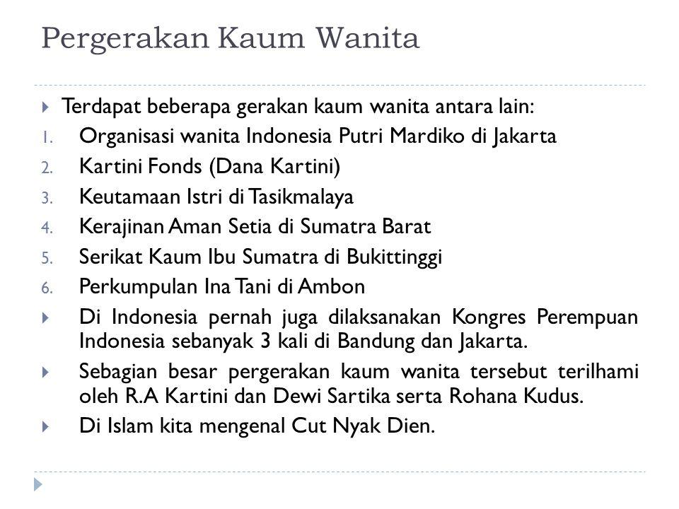 Pergerakan Kaum Wanita  Terdapat beberapa gerakan kaum wanita antara lain: 1. Organisasi wanita Indonesia Putri Mardiko di Jakarta 2. Kartini Fonds (