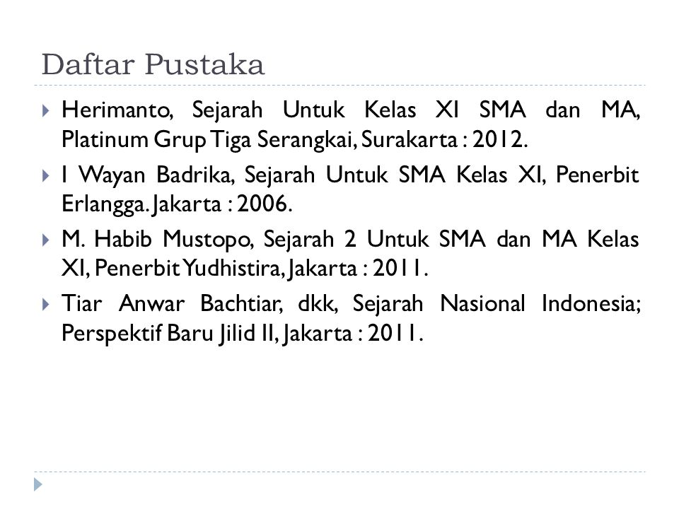Daftar Pustaka  Herimanto, Sejarah Untuk Kelas XI SMA dan MA, Platinum Grup Tiga Serangkai, Surakarta : 2012.