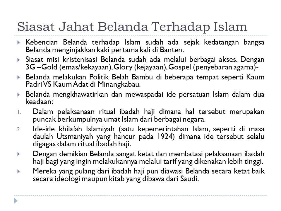 Siasat Jahat Belanda Terhadap Islam  Kebencian Belanda terhadap Islam sudah ada sejak kedatangan bangsa Belanda menginjakkan kaki pertama kali di Banten.