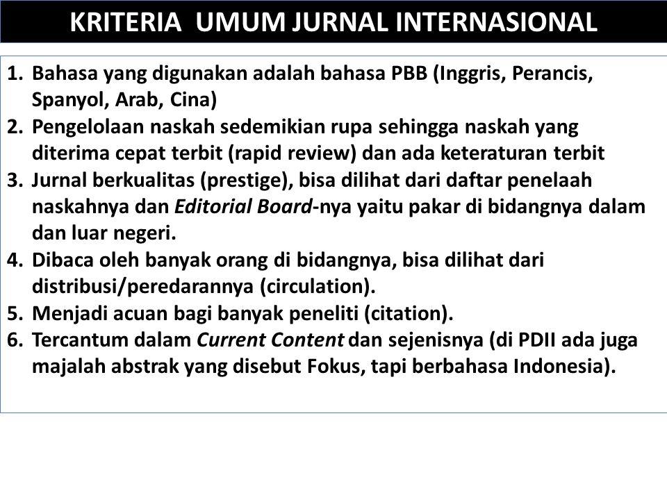 KRITERIA UMUM JURNAL INTERNASIONAL 1.Bahasa yang digunakan adalah bahasa PBB (Inggris, Perancis, Spanyol, Arab, Cina) 2.Pengelolaan naskah sedemikian