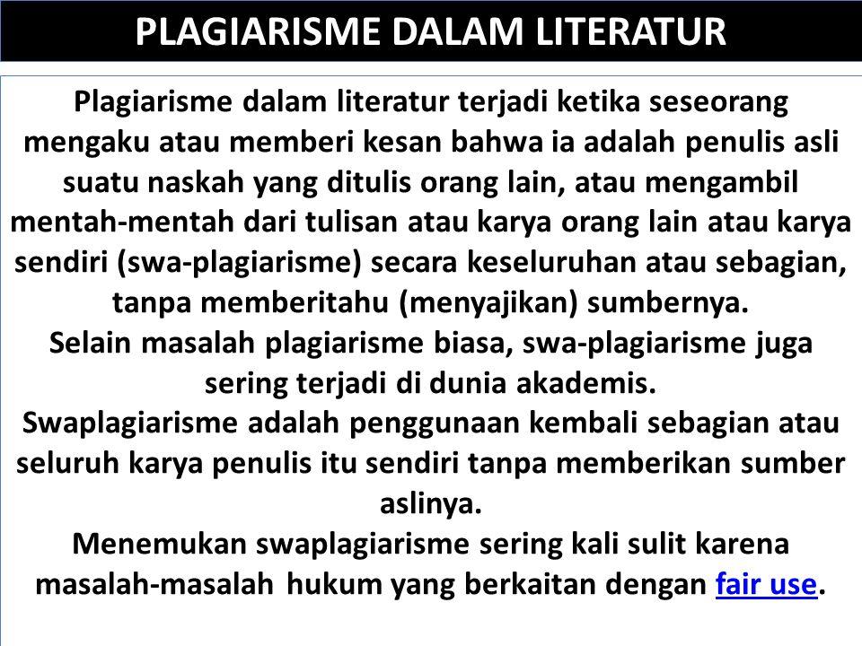 PLAGIARISME DALAM LITERATUR Plagiarisme dalam literatur terjadi ketika seseorang mengaku atau memberi kesan bahwa ia adalah penulis asli suatu naskah