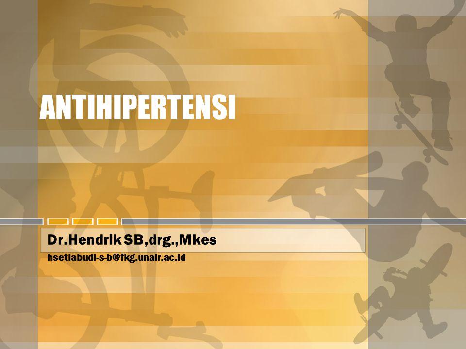 ANTIHIPERTENSI Dr.Hendrik SB,drg.,Mkes hsetiabudi-s-b@fkg.unair.ac.id