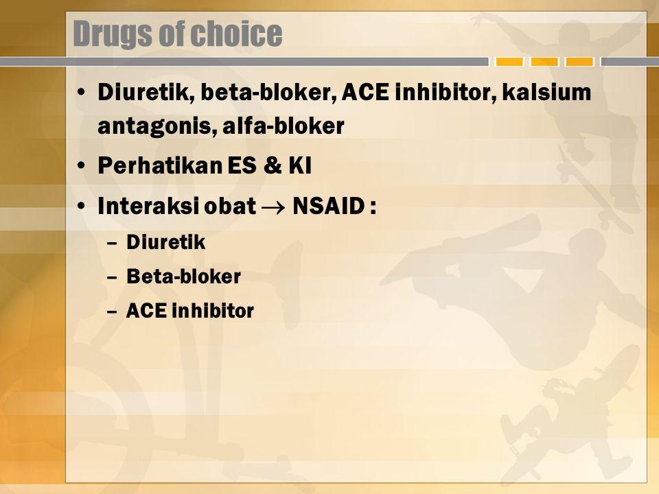 Drugs of choice Diuretik, beta-bloker, ACE inhibitor, kalsium antagonis, alfa-bloker Perhatikan ES & KI Interaksi obat  NSAID : –Diuretik –Beta-bloker –ACE inhibitor