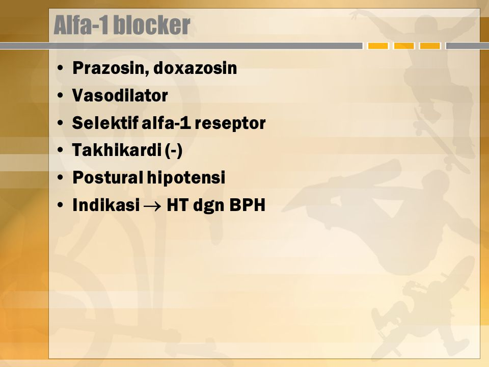 Alfa-1 blocker Prazosin, doxazosin Vasodilator Selektif alfa-1 reseptor Takhikardi (-) Postural hipotensi Indikasi  HT dgn BPH