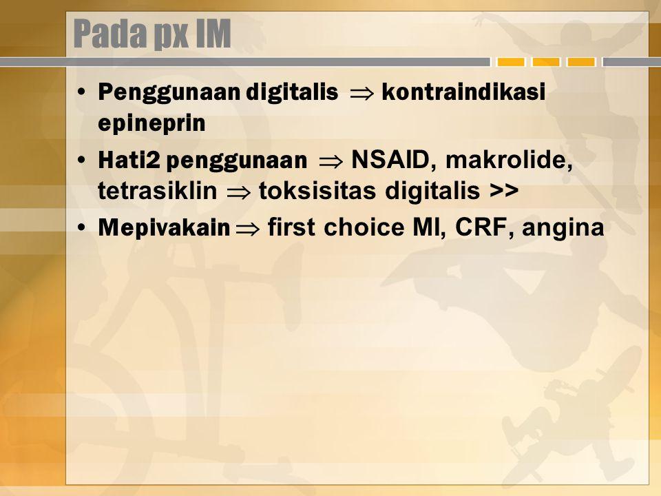 Pada px IM Penggunaan digitalis  kontraindikasi epineprin Hati2 penggunaan  NSAID, makrolide, tetrasiklin  toksisitas digitalis >> Mepivakain  first choice MI, CRF, angina