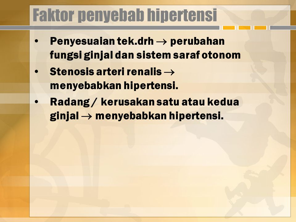 Faktor penyebab hipertensi Penyesuaian tek.drh  perubahan fungsi ginjal dan sistem saraf otonom Stenosis arteri renalis  menyebabkan hipertensi.