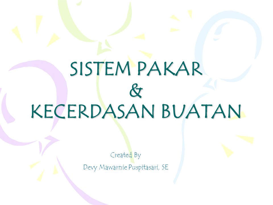 SISTEM PAKAR & KECERDASAN BUATAN Created By Devy Mawarnie Puspitasari, SE