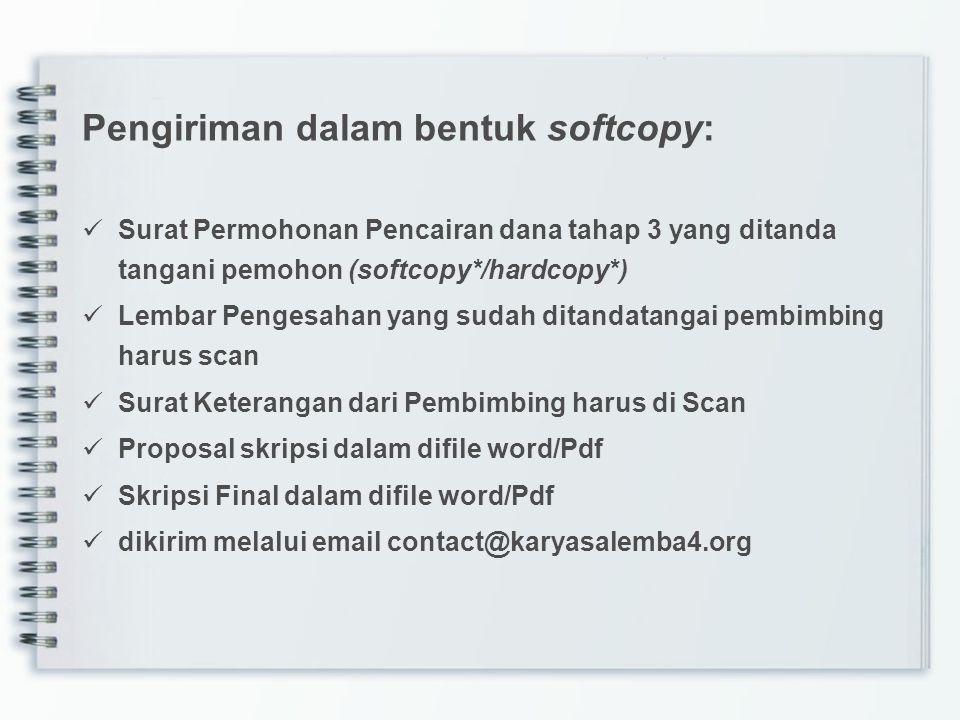 Pengiriman dalam bentuk softcopy: Surat Permohonan Pencairan dana tahap 3 yang ditanda tangani pemohon (softcopy*/hardcopy*) Lembar Pengesahan yang su