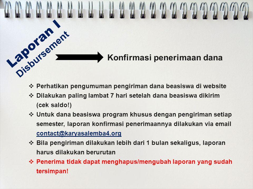 Laporan I Disbursement  Perhatikan pengumuman pengiriman dana beasiswa di website  Dilakukan paling lambat 7 hari setelah dana beasiswa dikirim (cek