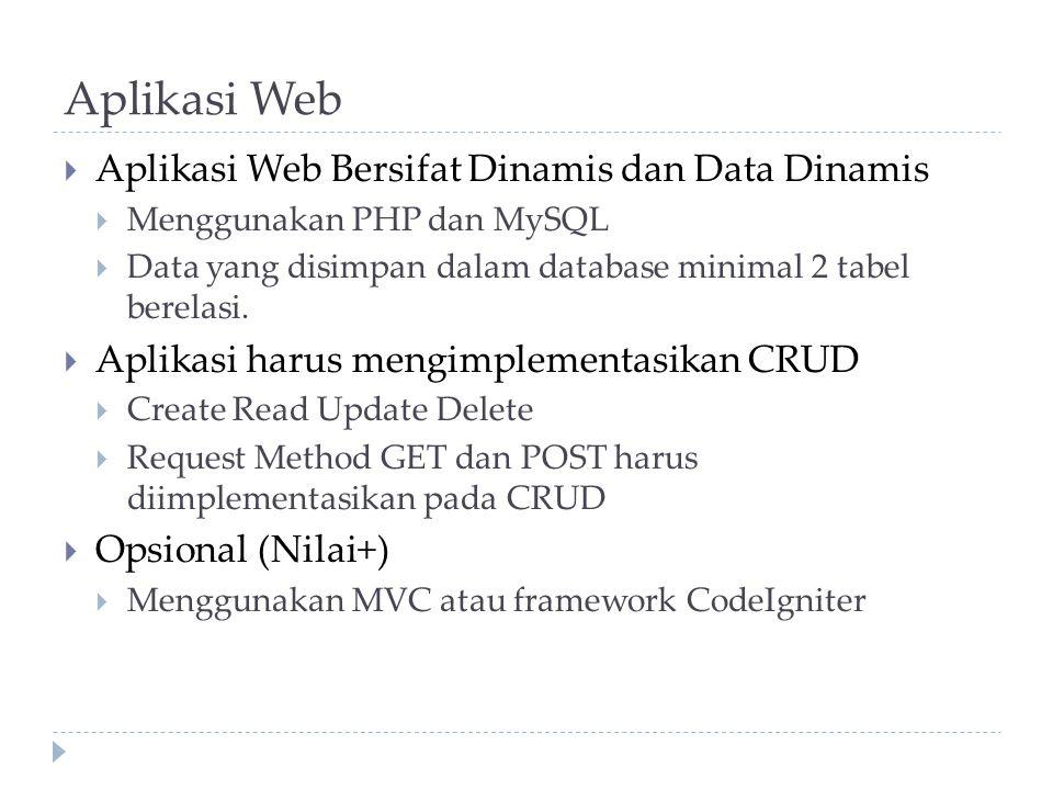 Aplikasi Web  Aplikasi Web Bersifat Dinamis dan Data Dinamis  Menggunakan PHP dan MySQL  Data yang disimpan dalam database minimal 2 tabel berelasi.