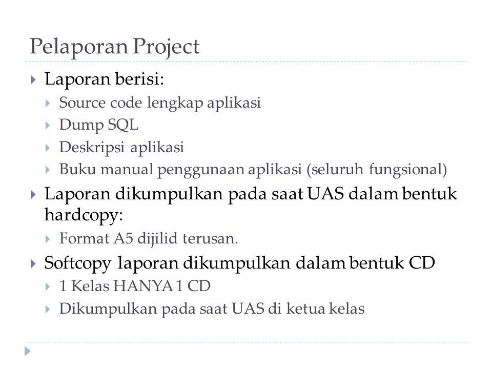 Pelaporan Project  Laporan berisi:  Source code lengkap aplikasi  Dump SQL  Deskripsi aplikasi  Buku manual penggunaan aplikasi (seluruh fungsional)  Laporan dikumpulkan pada saat UAS dalam bentuk hardcopy:  Format A5 dijilid terusan.