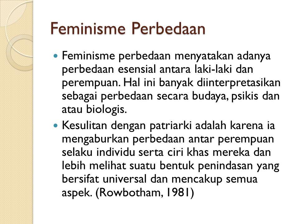 Feminisme Perbedaan Feminisme perbedaan menyatakan adanya perbedaan esensial antara laki-laki dan perempuan. Hal ini banyak diinterpretasikan sebagai