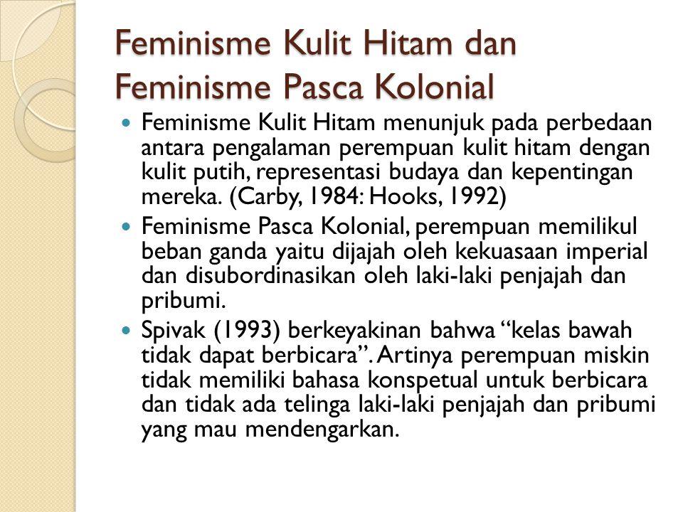 Feminisme Kulit Hitam dan Feminisme Pasca Kolonial Feminisme Kulit Hitam menunjuk pada perbedaan antara pengalaman perempuan kulit hitam dengan kulit