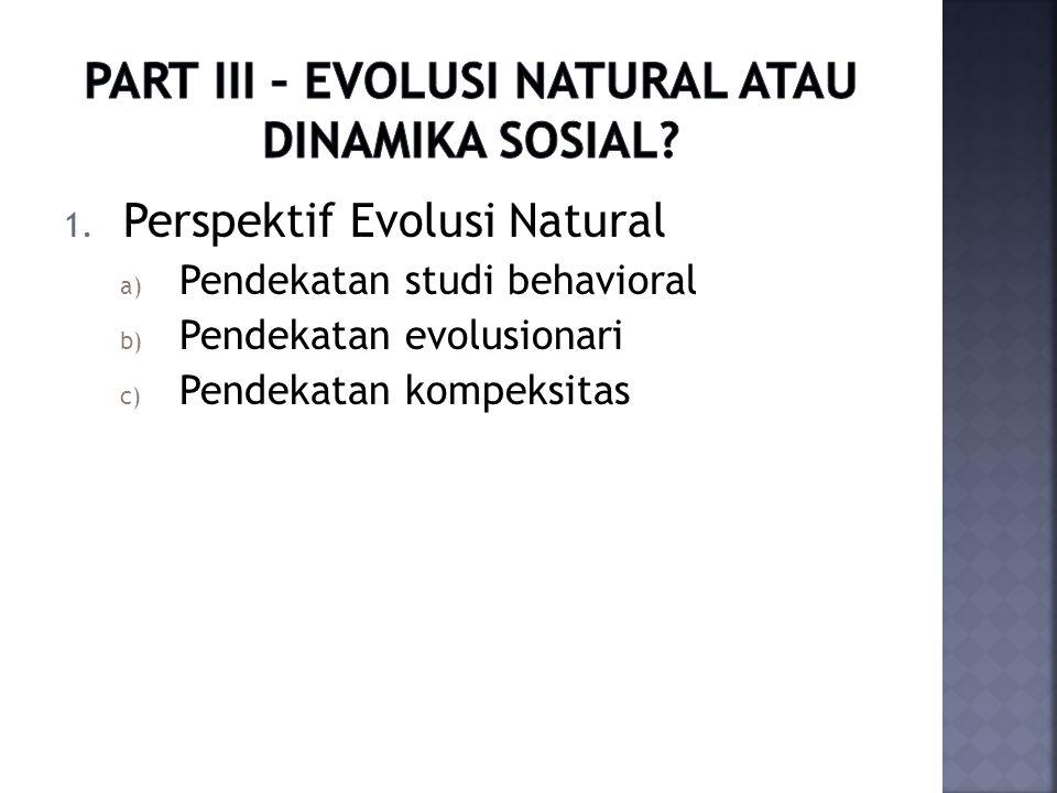 1. Perspektif Evolusi Natural a) Pendekatan studi behavioral b) Pendekatan evolusionari c) Pendekatan kompeksitas