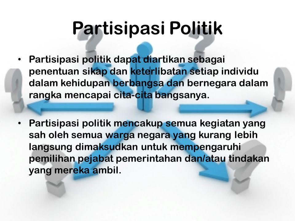 Partisipasi Politik Partisipasi politik dapat diartikan sebagai penentuan sikap dan keterlibatan setiap individu dalam kehidupan berbangsa dan bernega
